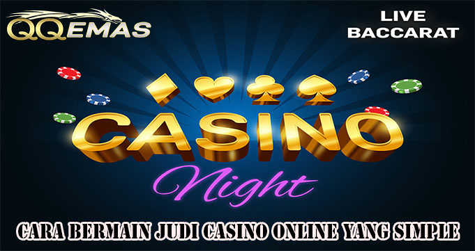 Cara Bermain Judi Casino Online Yang Simple
